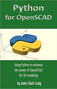 Python for OpenSCAD: Using Python to enhance the power of OpenSCAD for 3D-modeling (Python Programming): John Clark Craig: 9781074400675: Amazon.com: Books