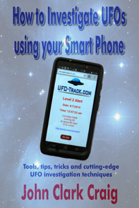 How to Investigate UFOs using your Smart Phone: Tools, tips, tricks and cutting-edge UFO investigation techniques: Craig, John Clark: 9781500109066: Amazon.com: Books