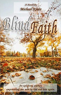 Blind Faith: An uplifting journey empowering one man to live and love again: Kintz, Michael: 9781519119216: Amazon.com: Books