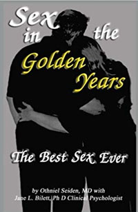 Sex in the Golden Years: A Guide to the Best Senior Sex Possible: Seiden MD, Othneil J, Bilett PhD, Jane L: 9781519495921: Amazon.com: Books
