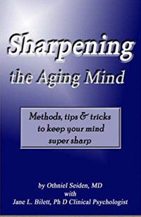 Sharpening the Aging Mind: Methods, Tips & Tricks to Keep Your Mind Super Sharp: Seiden MD, Othniel J, Bilett PhD, Jane L: 9781519496027: Amazon.com: Books