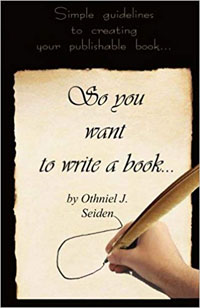 So You Want to Write a Book: Simple Guidelines to Creating Your Publishable Book: Seiden, Othniel J: 9781519496072: Amazon.com: Books