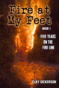 Amazon.com: Fire at My Feet: Five Years on the Line (9781660360987): Dickerson, Clay: Books