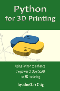 Python for 3D Printing: Using Python to enhance the power of OpenSCAD for 3D modeling: Craig, John Clark: 9781696881944: Amazon.com: Books