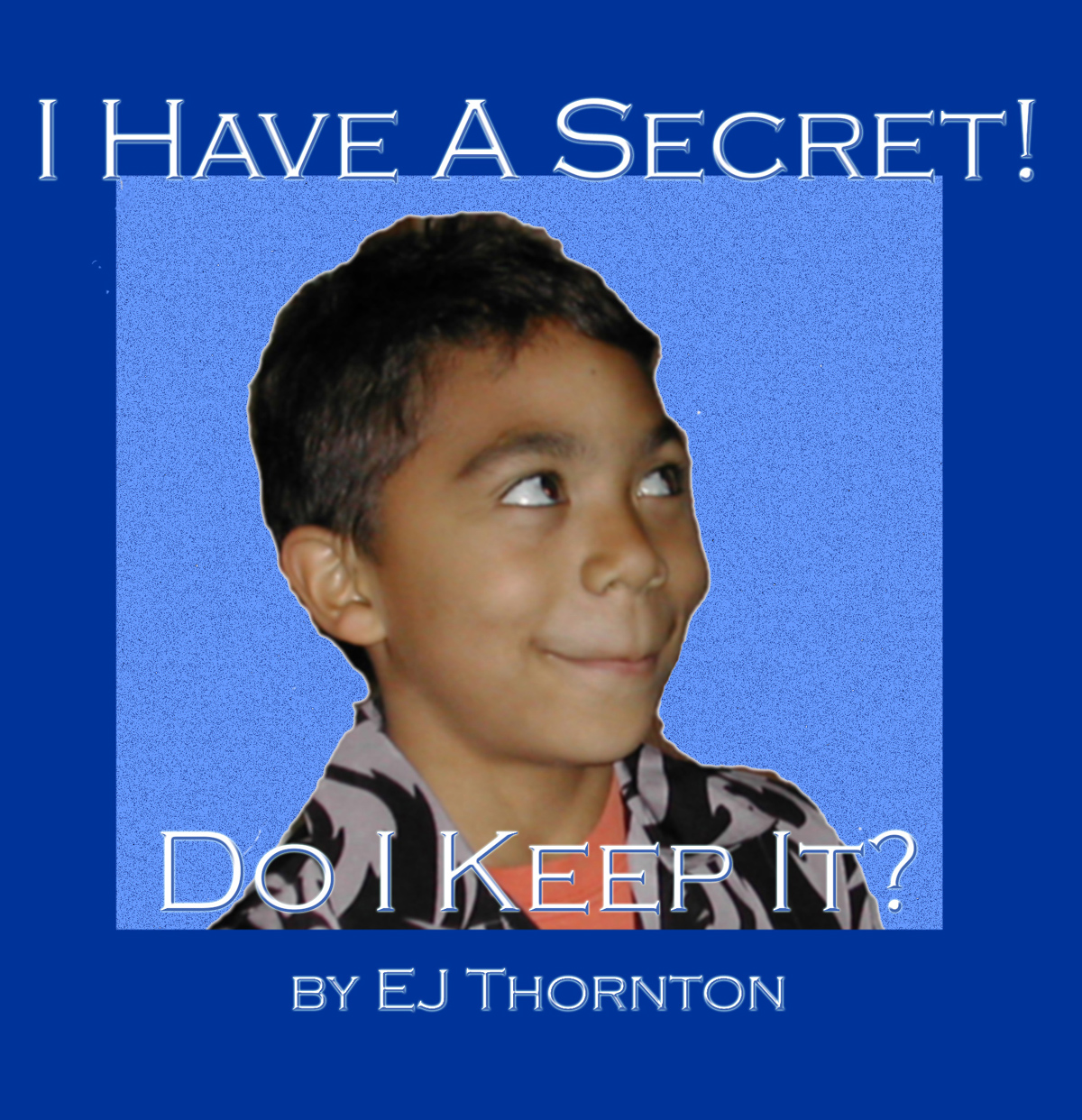 I Have a Secret - Do I Keep It?: Teaching children good decision-making skills: Thornton, EJ: 9781932344660: Amazon.com: Books