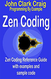Amazon.com: Zen Coding - Zen Coding Reference Guide with examples and sample code (Programming by Example Book 4) eBook: Craig, John Clark: Kindle Store