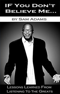 Amazon.com: If You Don't Believe Me... Lessons Learned From Listening to the Greats eBook: Adams, Sam: Kindle Store