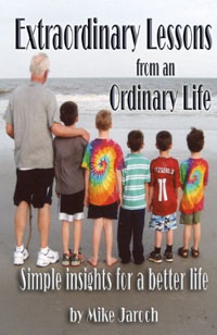 Amazon.com: Extraordinary Lessons From an Ordinary Life - Simple Insights for a Better Life eBook: Jaroch, Mike: Kindle Store