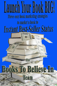 Launch Your Book BIG! has been made possible by the websites authored by Books To Believe In